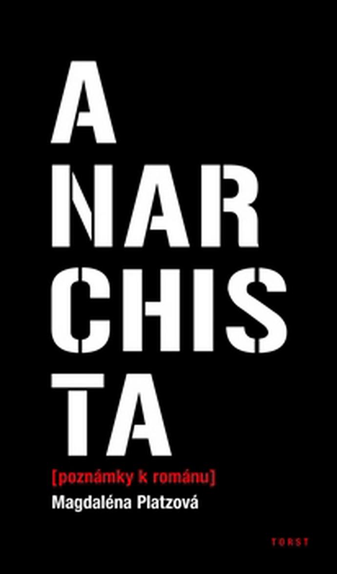 Magdaléna Platzová: Anarchista (poznámky k románu)