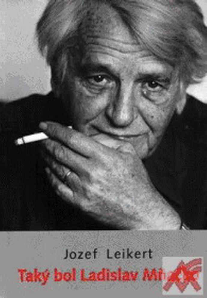 Jozef Leikert: Taký bol Ladislav Mňačko